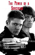 The Power of a Sorceress  (Supernatural Fanfic) {Discontinued} by GeralynJourney