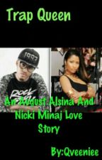 Trap Queen: Nicki Minaj And August Alsina by Babiee_Productionss