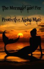 The Mermaid and Her Protective Alpha Mate. by princesstigerlilly
