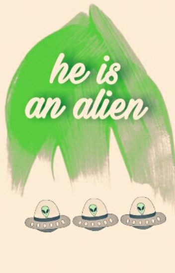 """He's an alien""  AU ls"