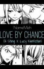 Love by Chance (Sting x Lucy fanfiction) by NameMeh