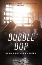 Bubble Bop (Reed Brothers Series) Book1 by NosoyBee