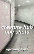 The Creature Hub One-Shots [hold] by heathens-