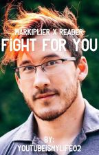 Fight For You Markiplier x Reader by YouTubeIsMyLife02