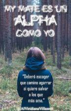 """""""MI MATE ES UN ALPHA COMO YO"""" by AlViridianaVillaseor"""