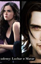 Vampire Academy: Luchar o Matar by HellenVillamediana