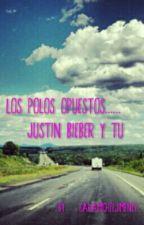los polos opuestos...... (Justin Bieber y tu ) by SARAMICHELJIMENEZ