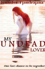 My Undead Lover (#wattys2015) by JenniferTjandrajana