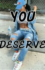 You Deserve:August Alsina by goldengirl105