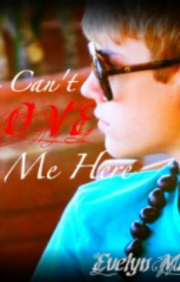 You Cant Love Me Here (A Justin Bieber Love Story)
