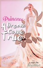 Princess: A Dream Come True by kirstiiine