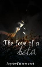 The Love of a Beta (Second Book in the Series) by SophiaADrummond