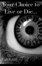 Your Choice to Live or Die... by Faithfull86