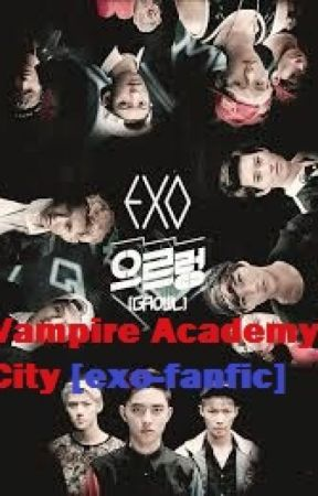 Vampire Academy City [E X O-Fanfiction] by Subaru_Shirogane22