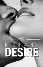 A Billionaire's Desire (Completed) by HinaShahjehan