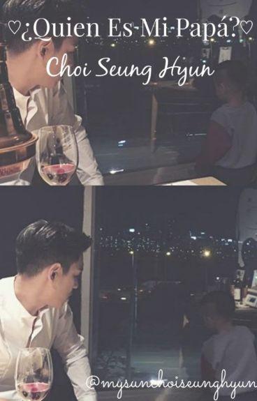 ♡¿Quien es mi Papá?♡ |Choi Seung Hyun(T.O.P, JangGeunSuk)| TERMINADA