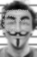 Running Shoes For Proper Support During Various Activities by RogerSeverson