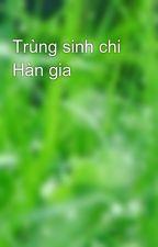 Trùng sinh chi Hàn gia by thanhthao28101994