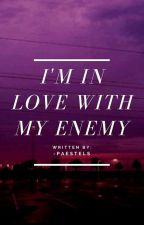 I'm Inlove With My Enemy by Blue_Lady28