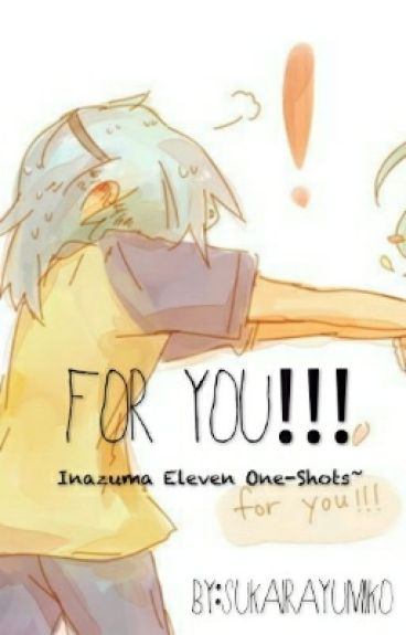 FOR YOU!!! Inazuma Eleven One-Shots~