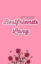 Bestfriends Lang (JaDine) by EyaNaWalangCross