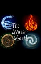 The Avatar: Rebirth by TheBlackLuthor