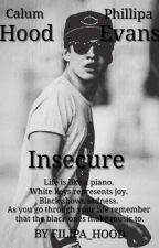 Insecure ( 5sos fic c.h.) PAUSED by HoodLover8