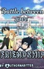 BATTLE BETWEEN LOVE AND FRIENDSHIP by DragonCyd