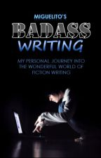 Badass Writing (ongoing) by MiguelitoStories