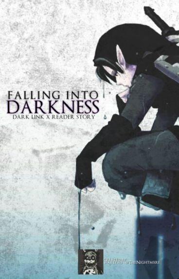 Falling Into Darkness (Dark Link x Reader) [ON HOLD]