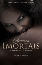 Amores Imortais - Contos de Imortal - (Hiatus) by FlviaRolim