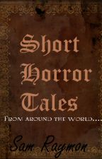 Short Horror Tales: From Around The World by samethelia