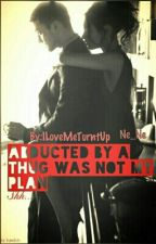 Abducted By A Thug Was Not My Plan (Major Editing)  by ILoveMeTurntUp
