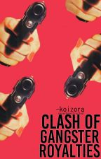 Clash Of The Gangster Royalties (EDITING) by -koizora