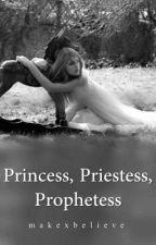 Princess, Priestess, Prophetess by makexbelieve