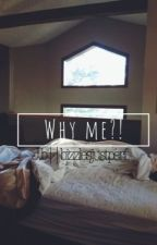 Why Me?! by Bizzlesjustperf