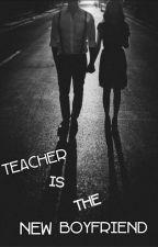 Teacher is the new  Boyfriend by ItsTheTumblrGirl