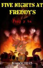 Five Nights at Freddy's (Foxy y Tu) by KiaraHamada123