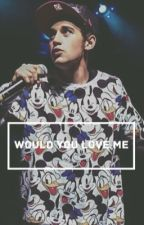 Would You Love Me by Nashty_xx