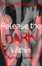 Release The Dark Within: My Twisted Love Story (boyxboy) (boyxgirl) by Crisann1976