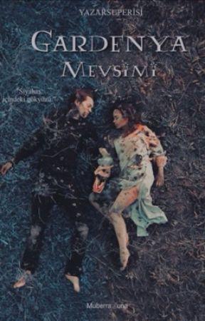 GARDENYA MEVSİMİ by YazarSuPerisi