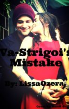 Va-Strigoi's Mistake ((Book Three)) | COMPLETED by BookWormLissa