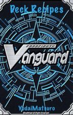 Cardfight!! Vanguard Decklists and Tips by YudaiMatsuro