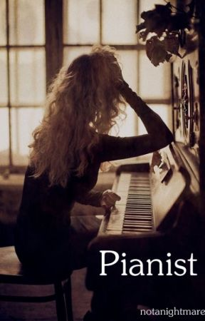 Pianist - Short Story by notanightmare