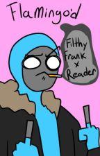 Filthy Frank x Reader by Aledleledlele