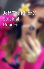 Jeff The Killer X Suicidal! Reader by Dawn4335
