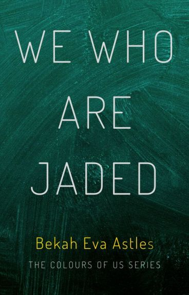 We Who Are Jaded {The Watty Awards 2016} by BekahEva