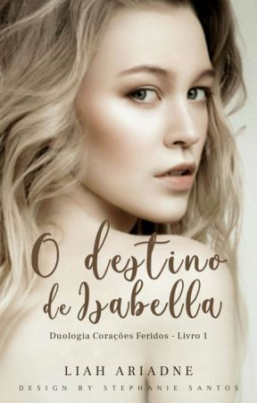 O Destino de Isabella - Livro 1 [ Reescrever] [Hiatus] by LiahAriadne