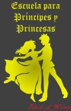 Escuela para principes y princesas [COMPLETADA] by Blood_of_Wolves