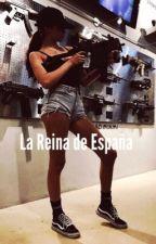 La Reina de españa  #WATTYS 2015 by XimenaRodriguez702